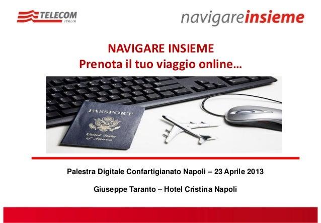 NAVIGARE INSIEME   Prenota il tuo viaggio online…Palestra Digitale Confartigianato Napoli – 23 Aprile 2013       Giuseppe ...