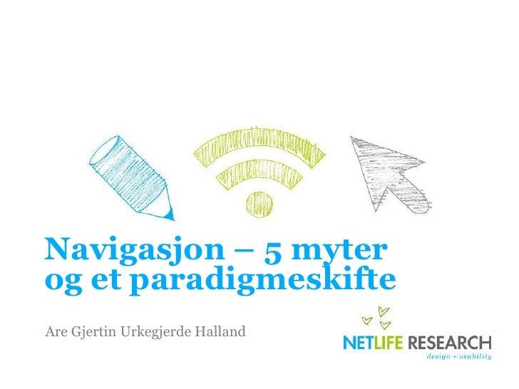 Navigasjon – 5 myterog et paradigmeskifte<br />Are GjertinUrkegjerdeHalland<br />