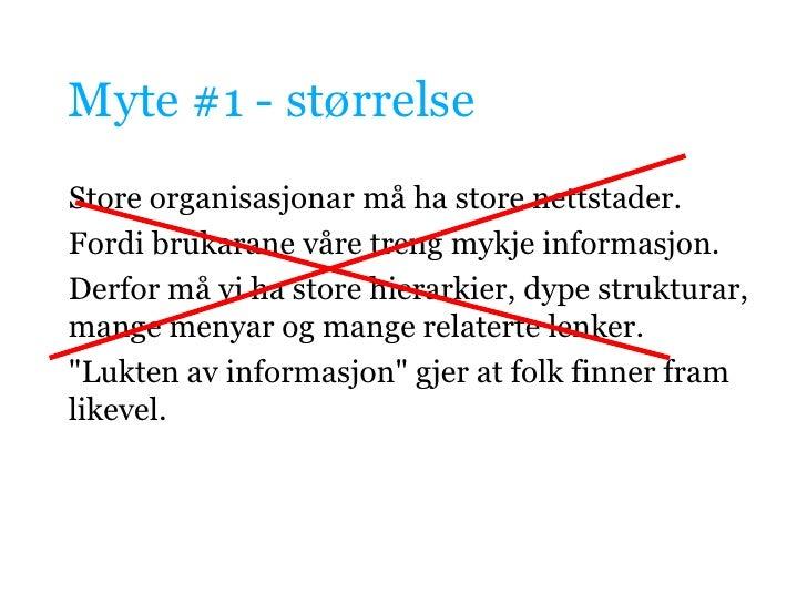 Myte #1 - størrelse<br />Store organisasjonar må ha store nettstader.<br />Fordi brukarane våre treng mykje informasjon.<b...