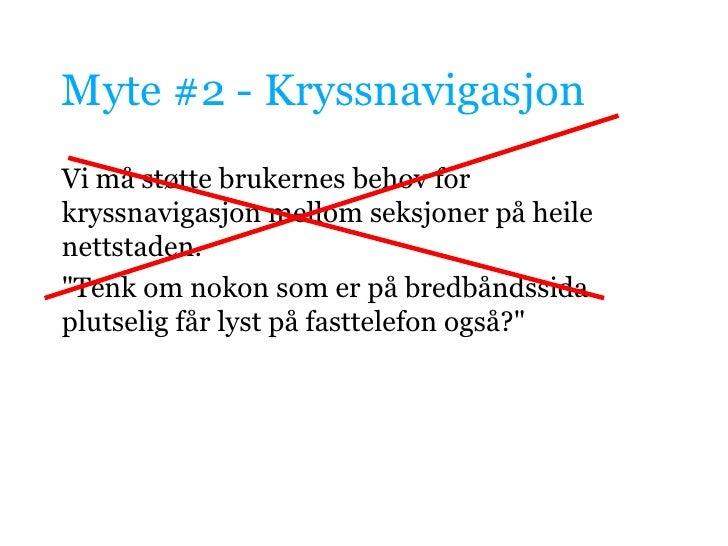 Myte #2 - Kryssnavigasjon<br />Vi må støtte brukernes behov for kryssnavigasjon mellom seksjoner på heile nettstaden.<br /...