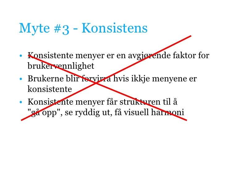 Myte #3 - Konsistens<br />Konsistente menyer er en avgjørende faktor for brukervennlighet<br />Brukerne blir forvirra hvis...