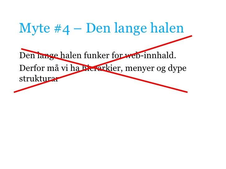 Myte #4 – Den lange halen<br />Den lange halen funker for web-innhald.<br />Derfor må vi ha hierarkier, menyer og dype str...