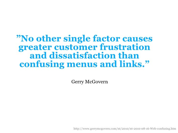 """""""No other single factorcausesgreatercustomerfrustration and dissatisfactionthanconfusingmenus and links.""""<br />Gerry McGov..."""