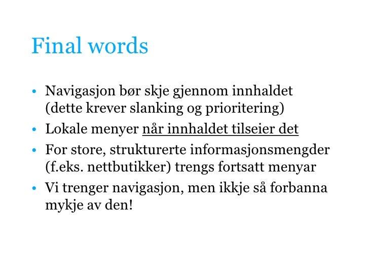 Final words<br />Navigasjonbørskjegjennominnhaldet(dettekreverslankingogprioritering) <br />Lokalemenyernårinnhaldettilsei...