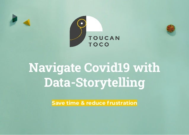 Navigate Covid19 with Data-Storytelling Save time & reduce frustration
