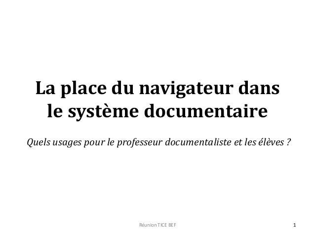 La place du navigateur dans le système documentaire Quels usages pour le professeur documentaliste et les élèves ? 1Réunio...