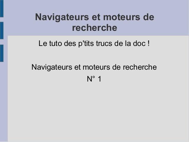 Navigateurs et moteurs de recherche Le tuto des p'tits trucs de la doc! Navigateurs et moteurs de recherche N° 1