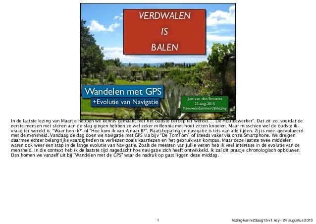 VERDWALEN IS BALEN Wandelen met GPS Just van den Broecke! 23-aug-2015! Nieuwendammerdijklezing +Evolutie van Navigatie In ...