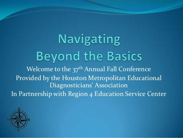 Welcome to the 37th Annual Fall Conference  Provided by the Houston Metropolitan Educational             Diagnosticians As...