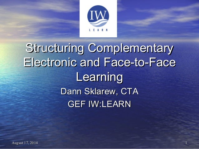 11August 17, 2014August 17, 2014 Structuring ComplementaryStructuring Complementary Electronic and Face-to-FaceElectronic ...