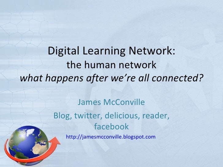 Digital Learning Network: the human network what happens after we're all connected? James McConville Blog, twitter, delici...