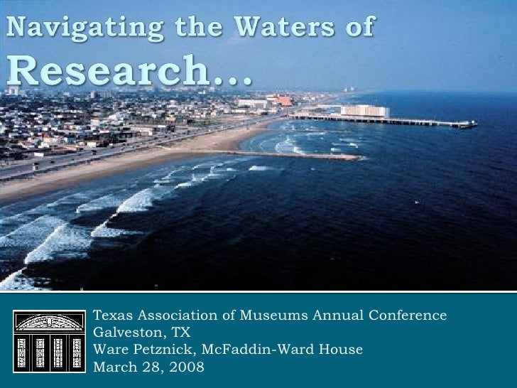 Texas Association of Museums Annual Conference Galveston, TX Ware Petznick, McFaddin-Ward House March 28, 2008