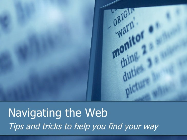 Navigating the Web Tips and tricks to help you find your way