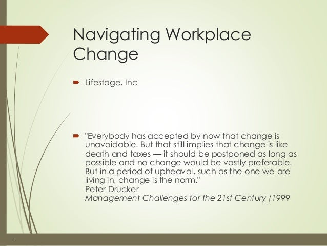 """1  Navigating Workplace  Change   Lifestage, Inc   """"Everybody has accepted by now that change is  unavoidable. But that ..."""