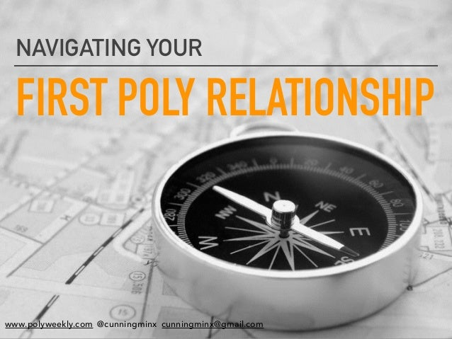 FIRST POLY RELATIONSHIP NAVIGATING YOUR www.polyweekly.com @cunningminx cunningminx@gmail.com
