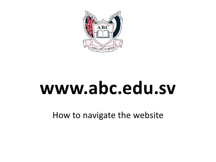 www.abc.edu.sv<br />How to navigate the website<br />