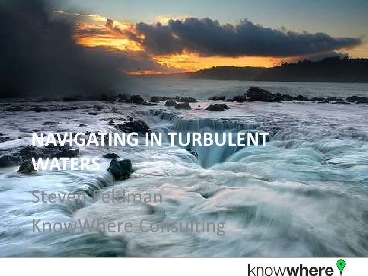 Navigating in Turbulent Waters<br />Steven Feldman<br />KnowWhere Consulting<br />