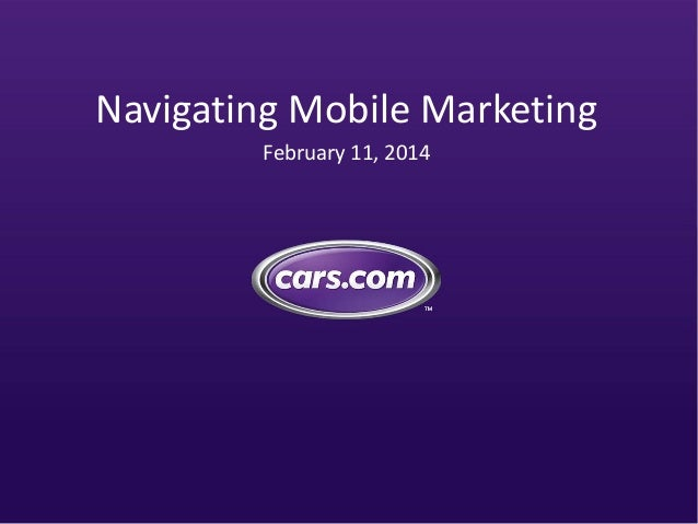 Navigating Mobile Marketing February 11, 2014