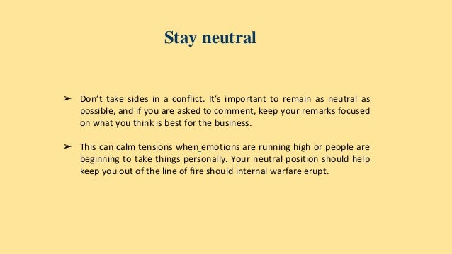 when conflict occurs it is impossible to remain neutral Conflict quotes from brainyquote, an extensive collection of quotations by famous authors, celebrities, and newsmakers peace is not absence of conflict, it is the ability to handle conflict by peaceful means.