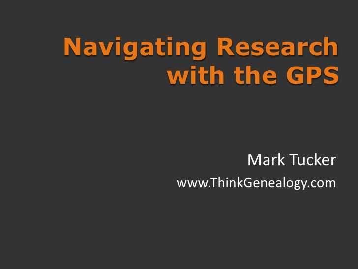 Navigating Research        with the GPS                   Mark Tucker        www.ThinkGenealogy.com