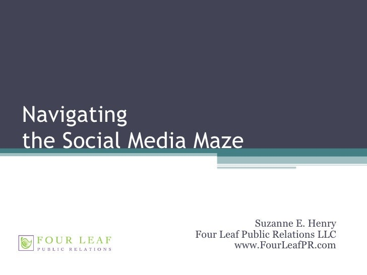 Navigating  the Social Media Maze Suzanne E. Henry Four Leaf Public Relations LLC www.FourLeafPR.com