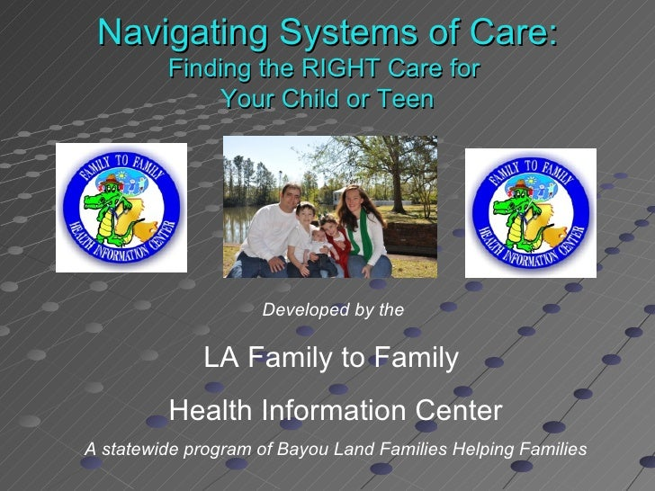 Navigating Systems of Care:         Finding the RIGHT Care for             Your Child or Teen                    Developed...