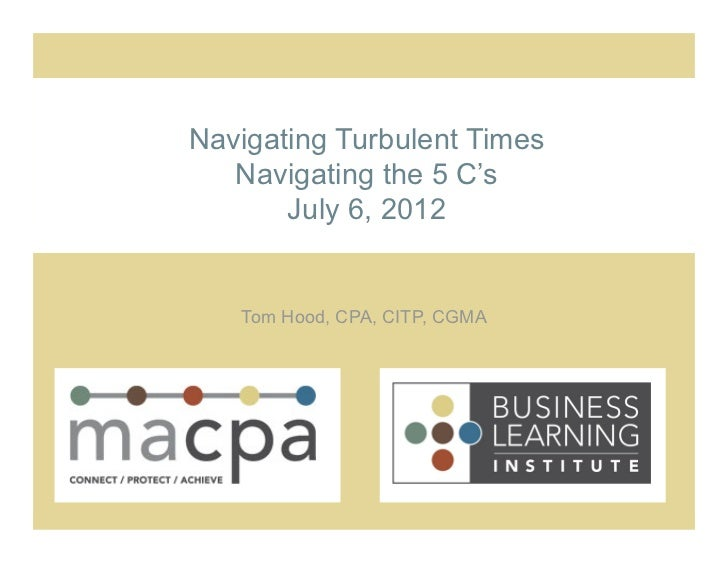Navigating Turbulent Times               Navigating the 5 C's                   July 6, 2012                     Tom Hood,...