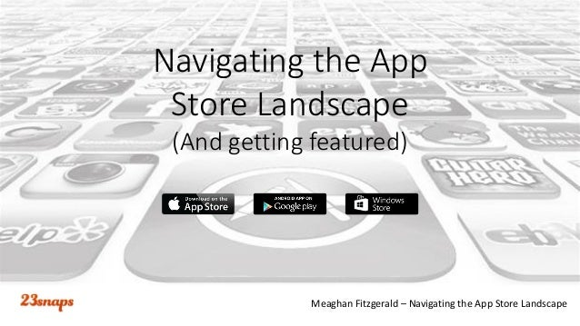 Meaghan Fitzgerald – Navigating the App Store Landscape Navigating the App Store Landscape (And getting featured)