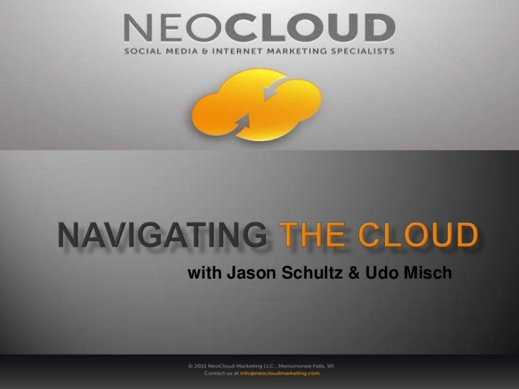 Navigatingthe cloud<br />with Jason Schultz & Udo Misch<br />
