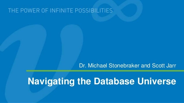 Dr. Michael Stonebraker and Scott JarrNavigating the Database Universe