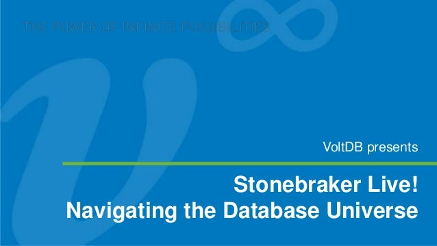 Stonebraker Live!Navigating the Database UniverseVoltDB presents