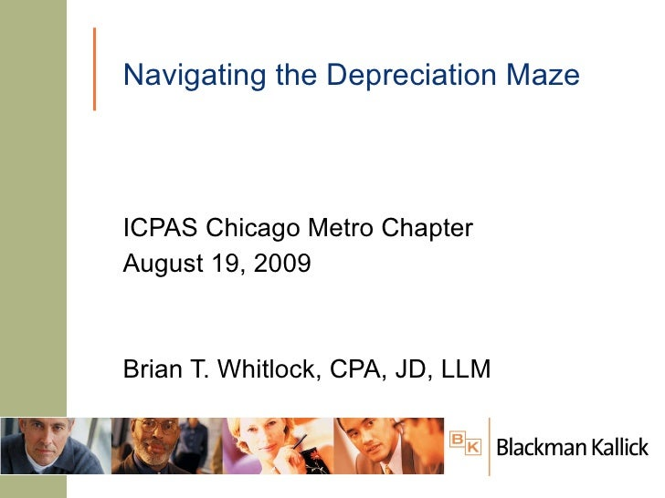 Navigating the Depreciation Maze ICPAS Chicago Metro Chapter August 19, 2009 Brian T. Whitlock, CPA, JD, LLM