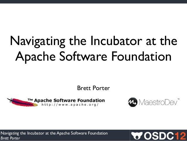 Navigating the Incubator at the     Apache Software Foundation                                         Brett PorterNavigat...