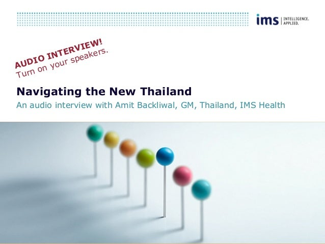 1 Navigating the New Thailand An audio interview with Amit Backliwal, GM, Thailand, IMS Health AUDIO INTERVIEW! Turn on yo...