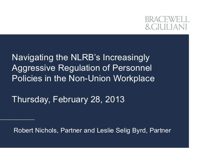 Navigating the NLRB's IncreasinglyAggressive Regulation of PersonnelPolicies in the Non-Union WorkplaceThursday, February ...