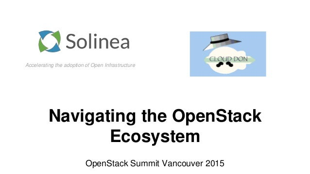 Accelerating the adoption of Open Infrastructure Navigating the OpenStack Ecosystem OpenStack Summit Vancouver 2015