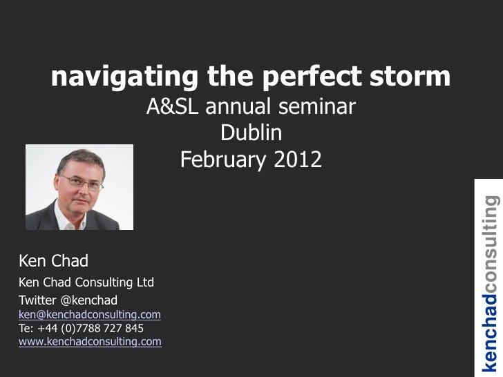 navigating the perfect storm                      A&SL annual seminar                            Dublin                   ...