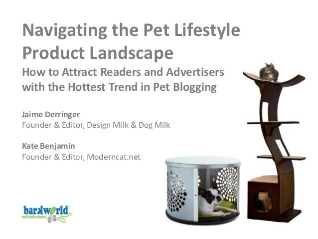 Navigating the Pet LifestyleProduct LandscapeHow to Attract Readers and Advertiserswith the Hottest Trend in Pet BloggingJ...