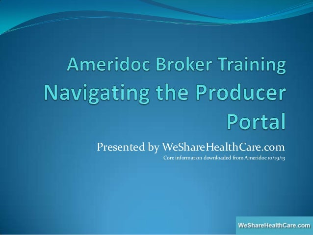 Presented by WeShareHealthCare.com Core information downloaded from Ameridoc 10/19/13