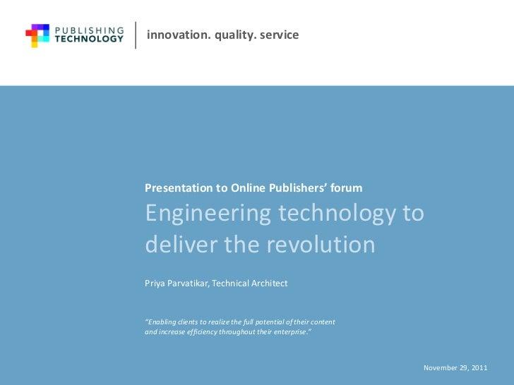 Engineering technology to deliver the revolution Presentation to Online Publishers' forum <ul><li>November 29, 2011 </li><...