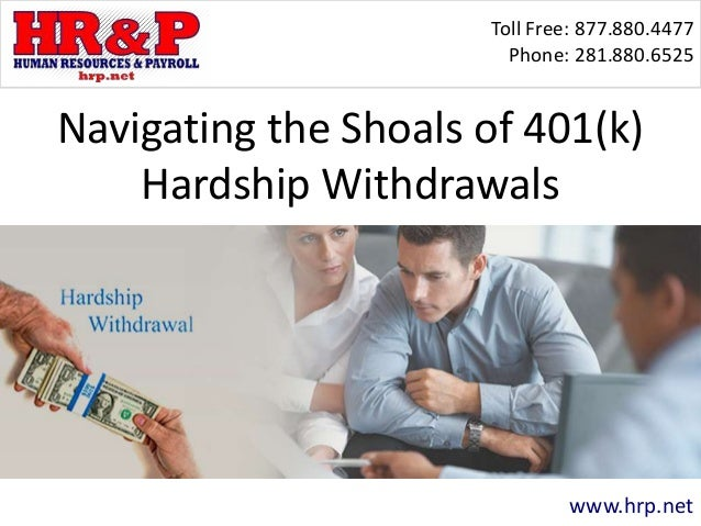 Toll Free: 877.880.4477 Phone: 281.880.6525 www.hrp.net Navigating the Shoals of 401(k) Hardship Withdrawals