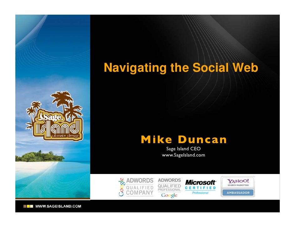 Navigating the Social Web          Mike Dunca n           Sage Island CEO          www.SageIsland.com