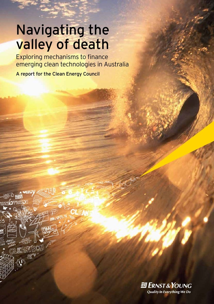 Navigating the valley of death Exploring mechanisms to finance emerging clean technologies in Australia A report for the C...
