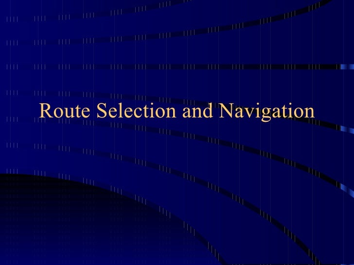 Route Selection and Navigation