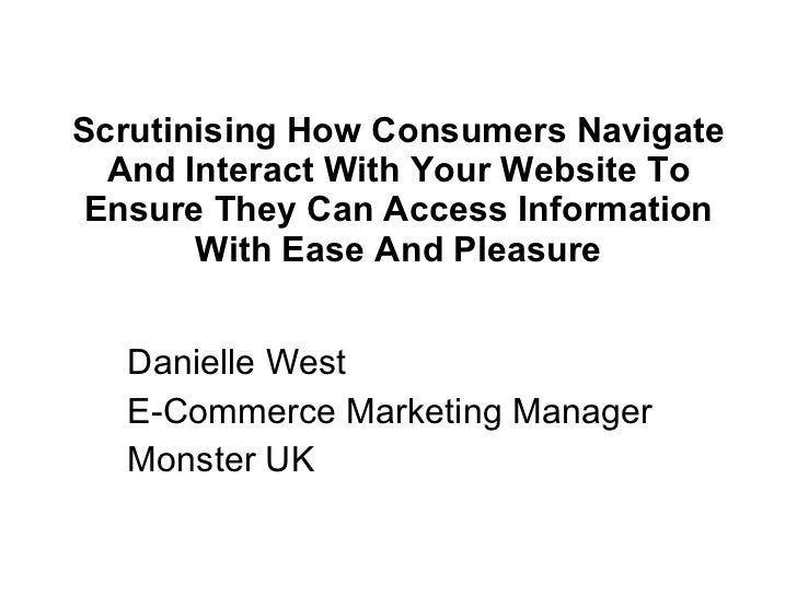 Scrutinising How Consumers Navigate And Interact With Your Website To Ensure They Can Access Information With Ease And Ple...
