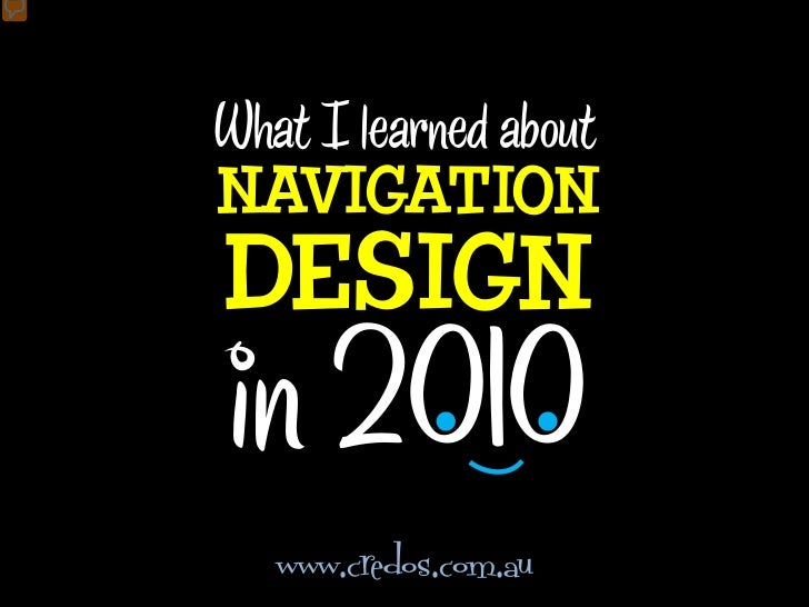 What I learned aboutNAVIGATIONDESIGNin 2010   www.credos.com.au