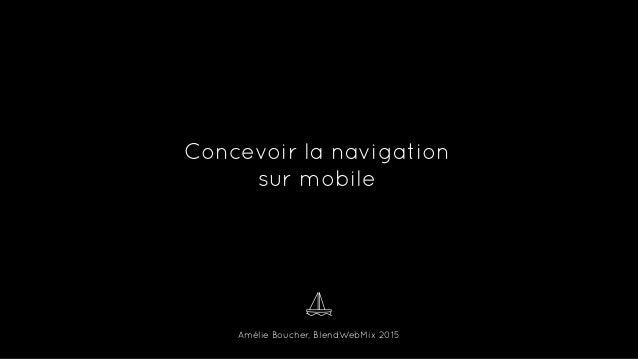 Amélie Boucher, BlendWebMix 2015 Concevoir la navigation sur mobile