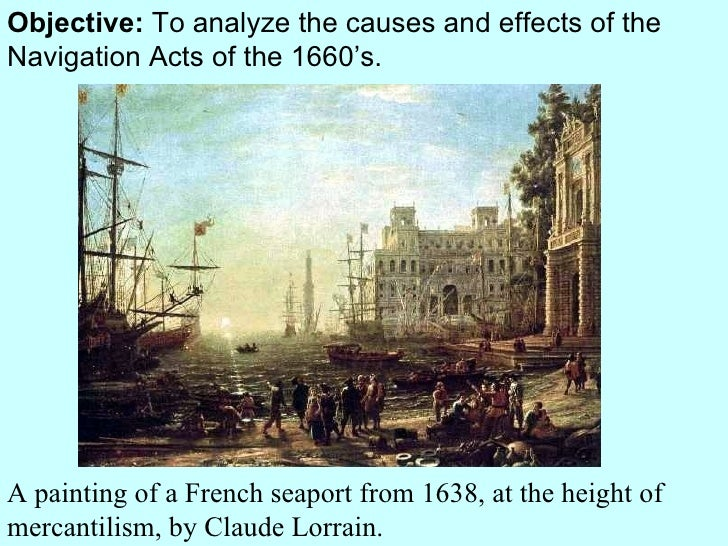 Objective:  To analyze the causes and effects of the Navigation Acts of the 1660's. A painting of a French seaport from 16...