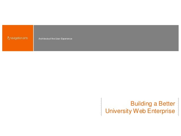 Architects of the User Experience Building a Better University Web Enterprise