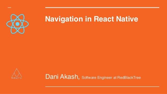 Navigation in React Native Dani Akash, Software Engineer at RedBlackTree